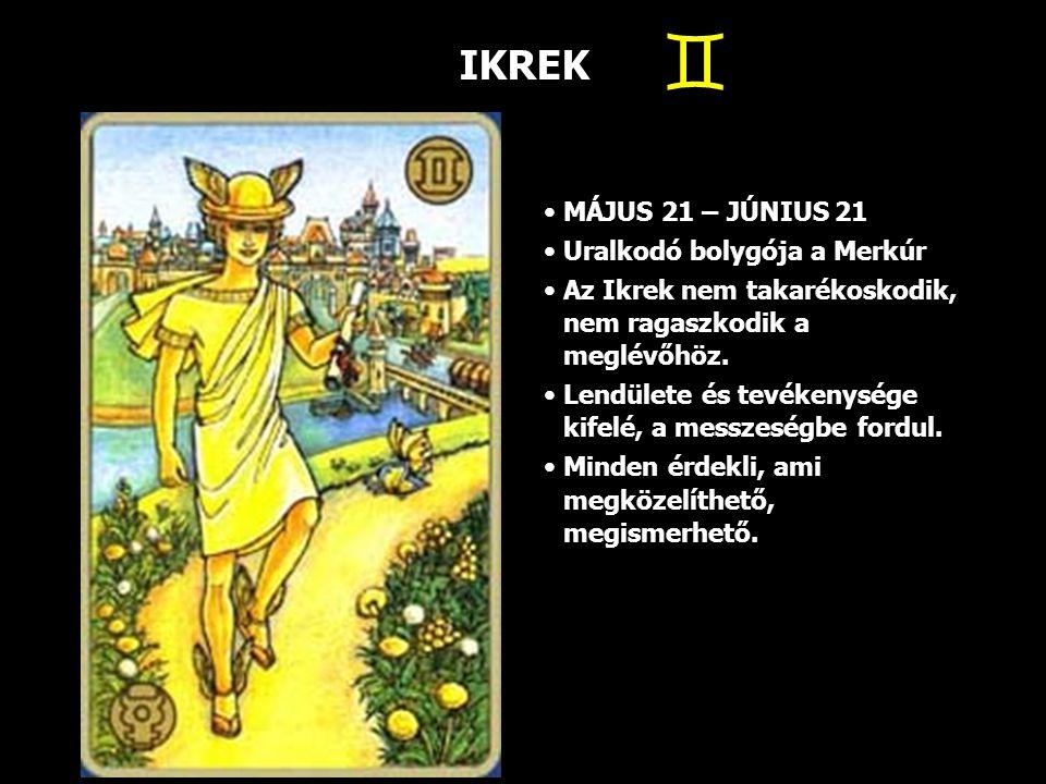  IKREK MÁJUS 21 – JÚNIUS 21 Uralkodó bolygója a Merkúr