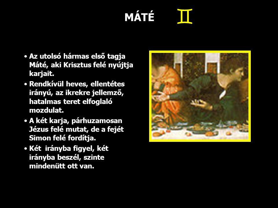 MÁTÉ  Az utolsó hármas első tagja Máté, aki Krisztus felé nyújtja karjait.