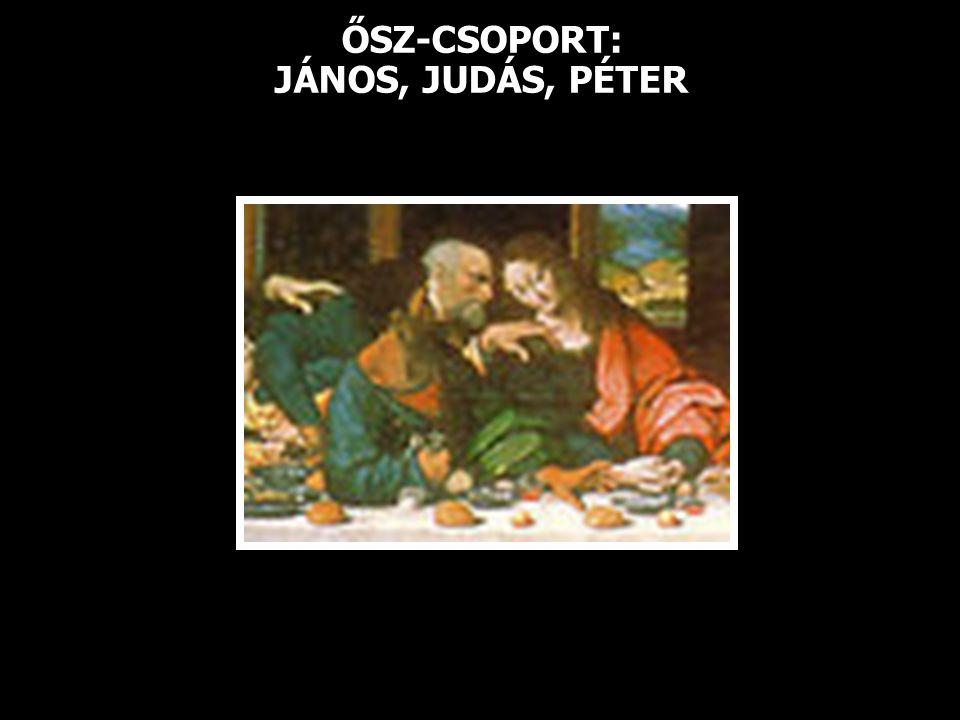 ŐSZ-CSOPORT: JÁNOS, JUDÁS, PÉTER