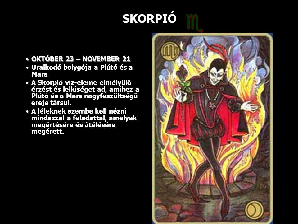  SKORPIÓ OKTÓBER 23 – NOVEMBER 21 Uralkodó bolygója a Plútó és a Mars