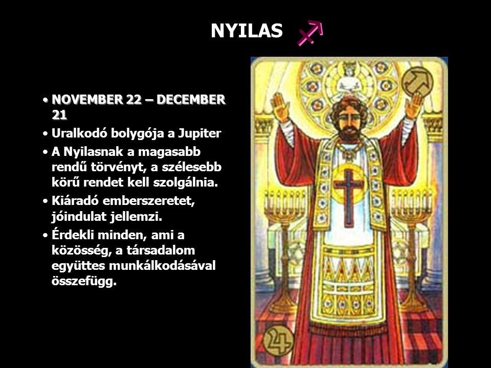  NYILAS NOVEMBER 22 – DECEMBER 21 Uralkodó bolygója a Jupiter