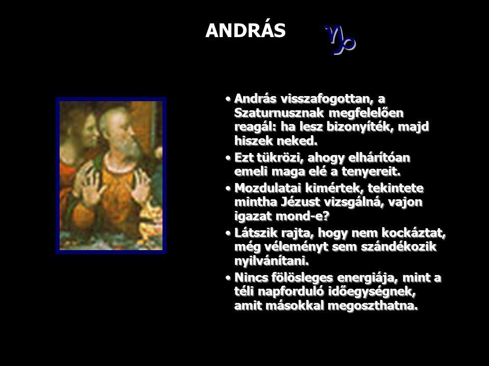 ANDRÁS  András visszafogottan, a Szaturnusznak megfelelően reagál: ha lesz bizonyíték, majd hiszek neked.