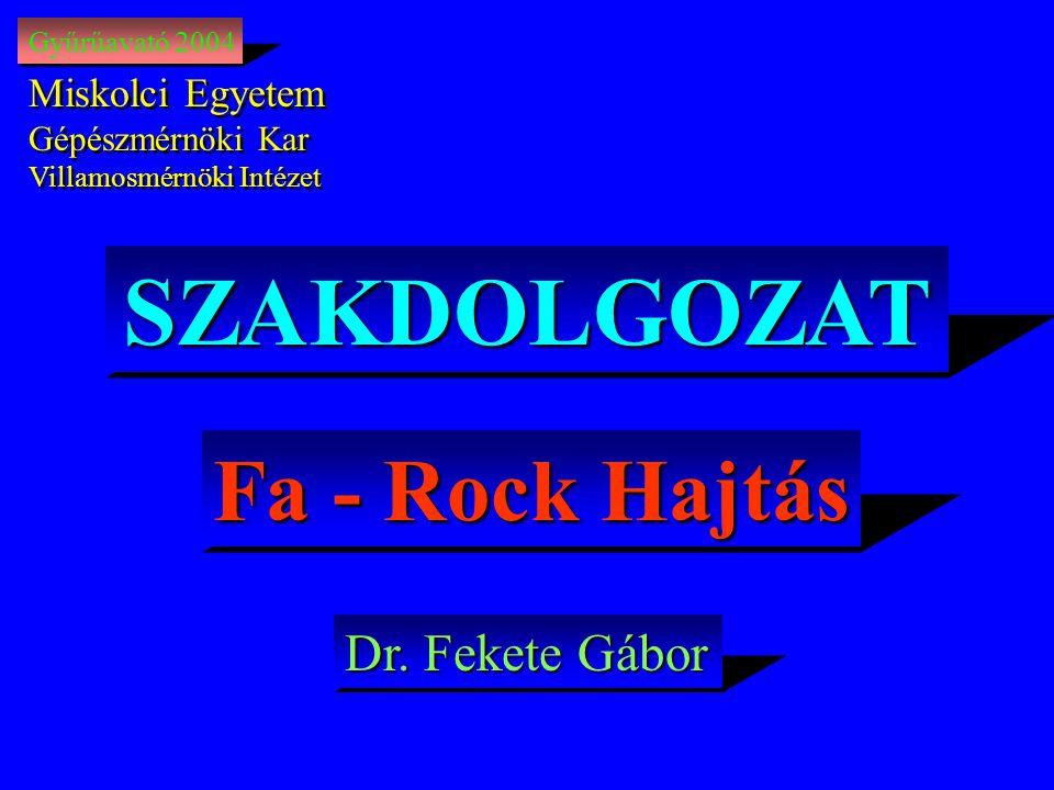 SZAKDOLGOZAT Fa - Rock Hajtás Dr. Fekete Gábor Miskolci Egyetem