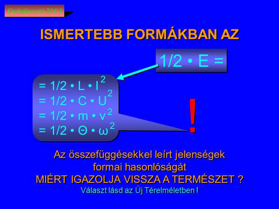 ! 1/2 • E = ISMERTEBB FORMÁKBAN AZ = 1/2 • L • I = 1/2 • C • U