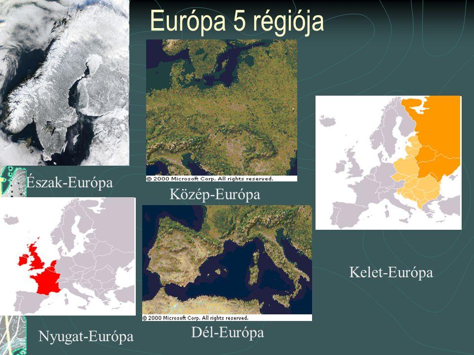 Európa 5 régiója Észak-Európa Közép-Európa Kelet-Európa Dél-Európa