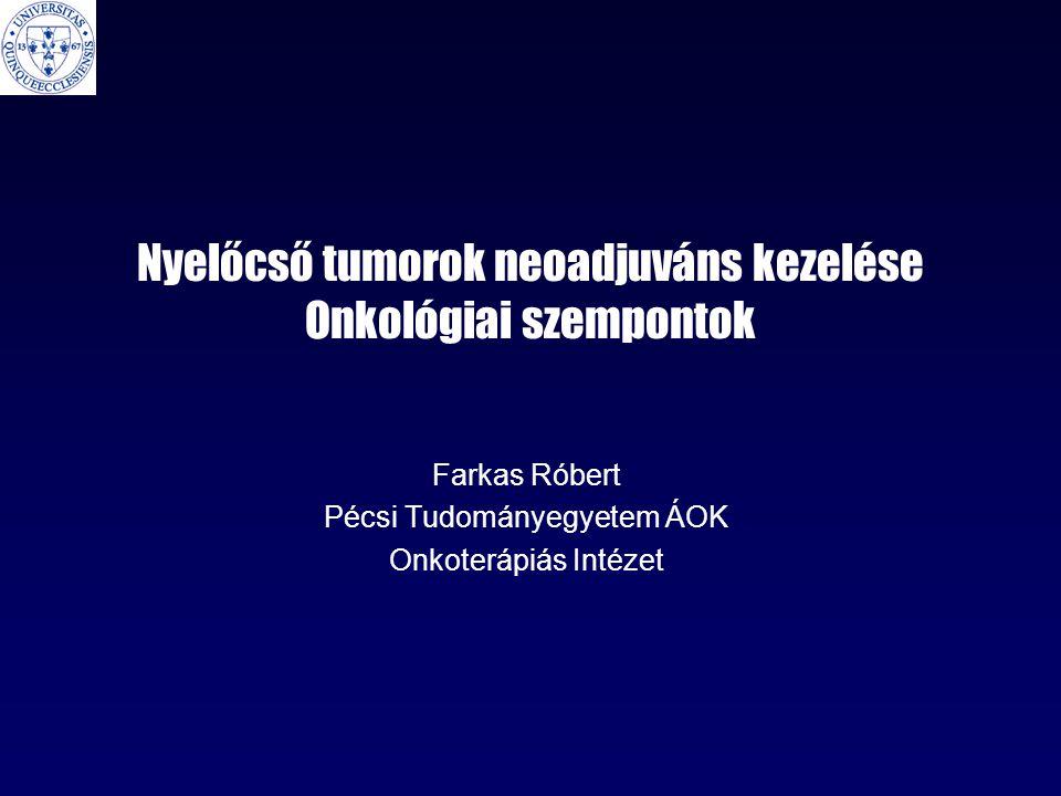 Nyelőcső tumorok neoadjuváns kezelése Onkológiai szempontok