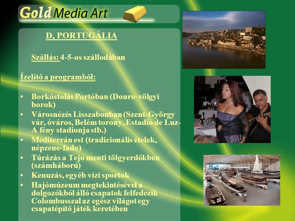 D, PORTUGÁLIA Szállás: 4-5-os szállodában Ízelítő a programból: