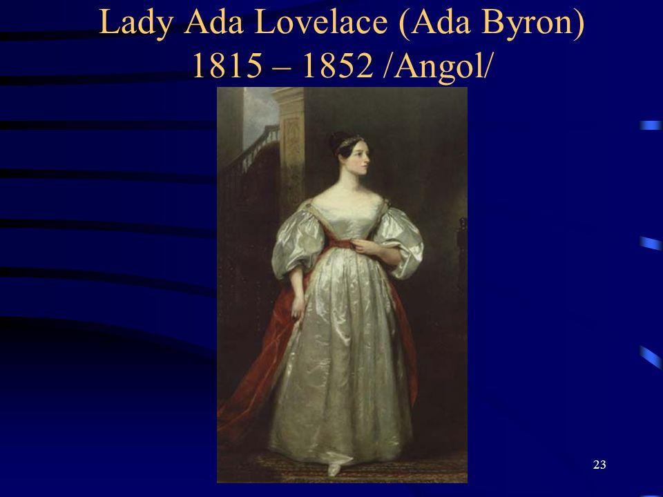 Lady Ada Lovelace (Ada Byron) 1815 – 1852 /Angol/