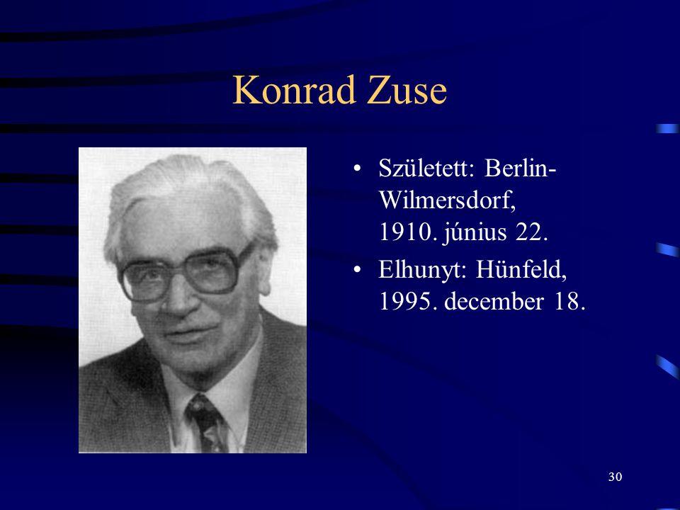 Konrad Zuse Született: Berlin-Wilmersdorf, 1910. június 22.