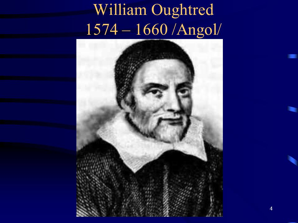 William Oughtred 1574 – 1660 /Angol/