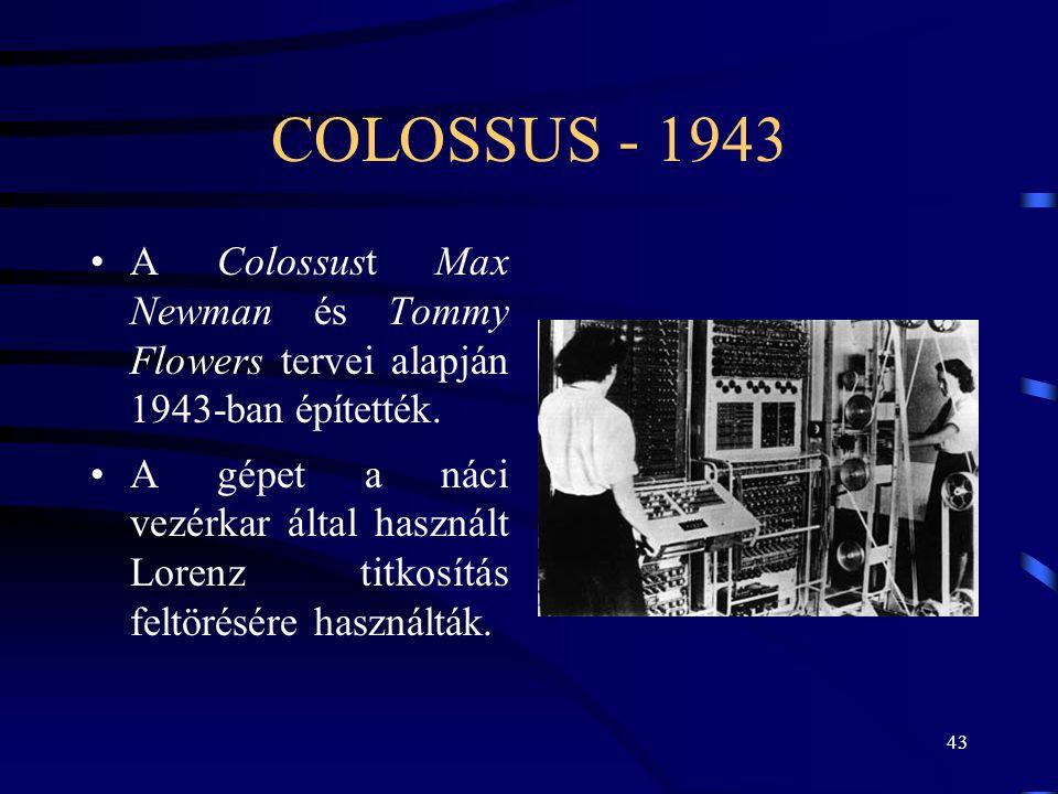 COLOSSUS - 1943 A Colossust Max Newman és Tommy Flowers tervei alapján 1943-ban építették.