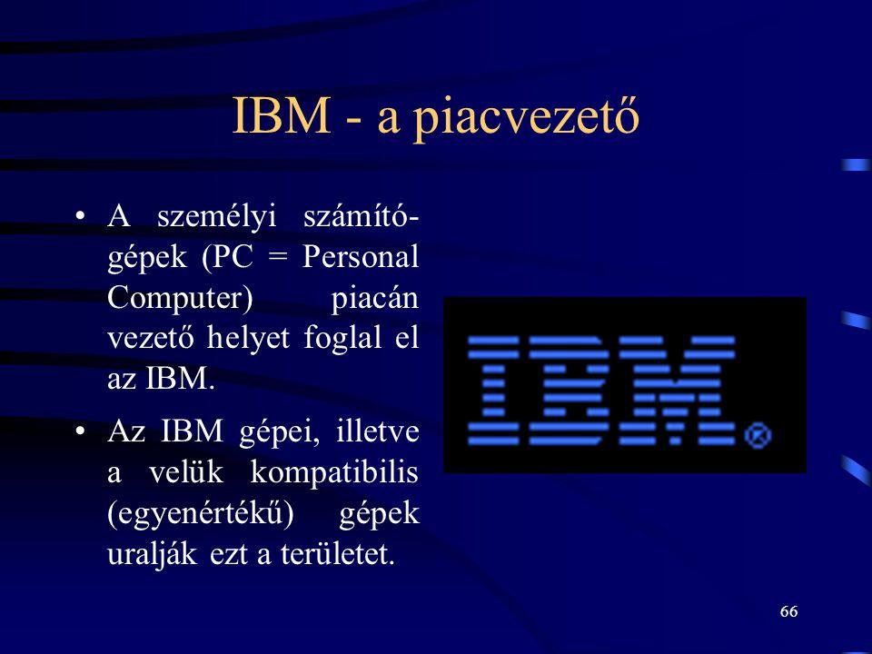 IBM - a piacvezető A személyi számító- gépek (PC = Personal Computer) piacán vezető helyet foglal el az IBM.