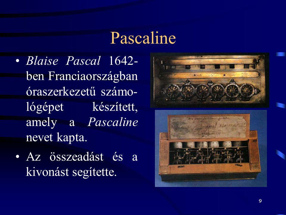 Pascaline Blaise Pascal 1642- ben Franciaországban óraszerkezetű számo- lógépet készített, amely a Pascaline nevet kapta.
