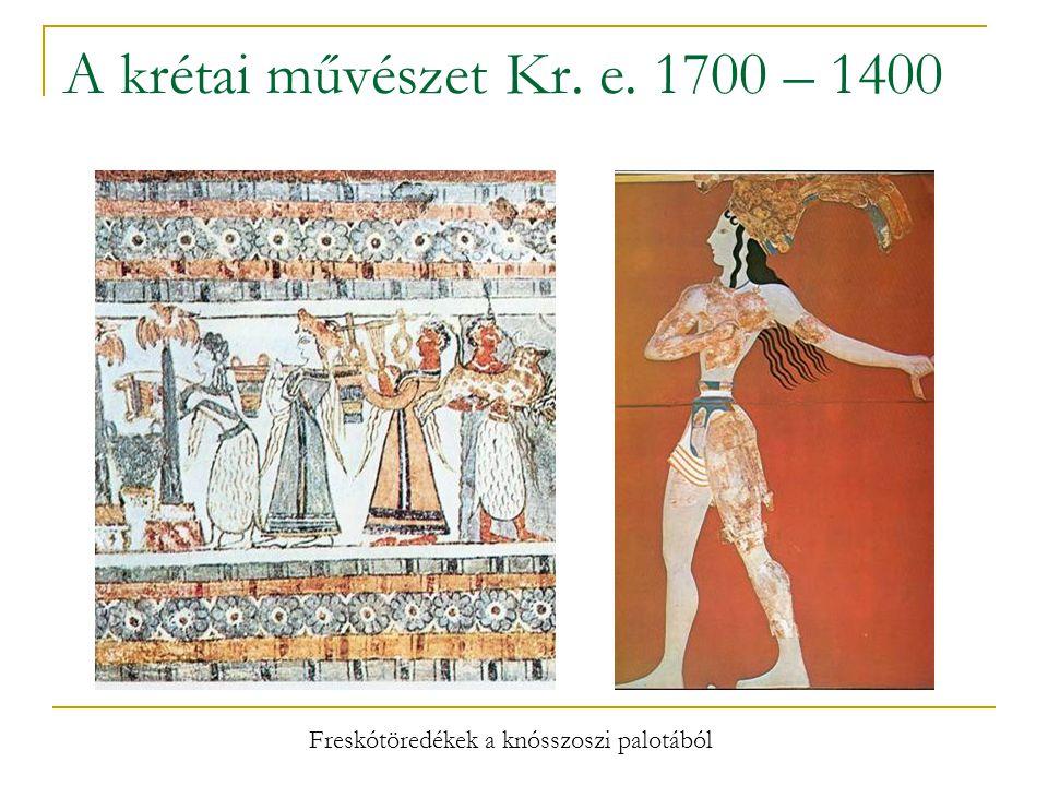 A krétai művészet Kr. e. 1700 – 1400 Freskótöredékek a knósszoszi palotából