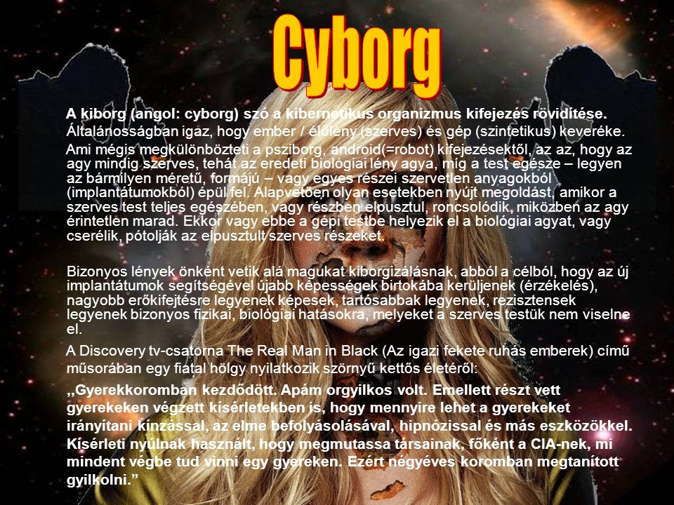 Cyborg Cyborg. A kiborg (angol: cyborg) szó a kibernetikus organizmus kifejezés rövidítése.