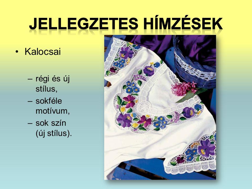 Jellegzetes hímzések Kalocsai régi és új stílus, sokféle motívum,