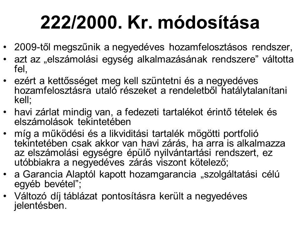 222/2000. Kr. módosítása 2009-től megszűnik a negyedéves hozamfelosztásos rendszer,
