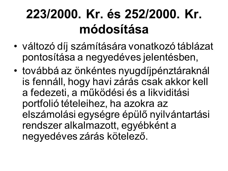 223/2000. Kr. és 252/2000. Kr. módosítása változó díj számítására vonatkozó táblázat pontosítása a negyedéves jelentésben,