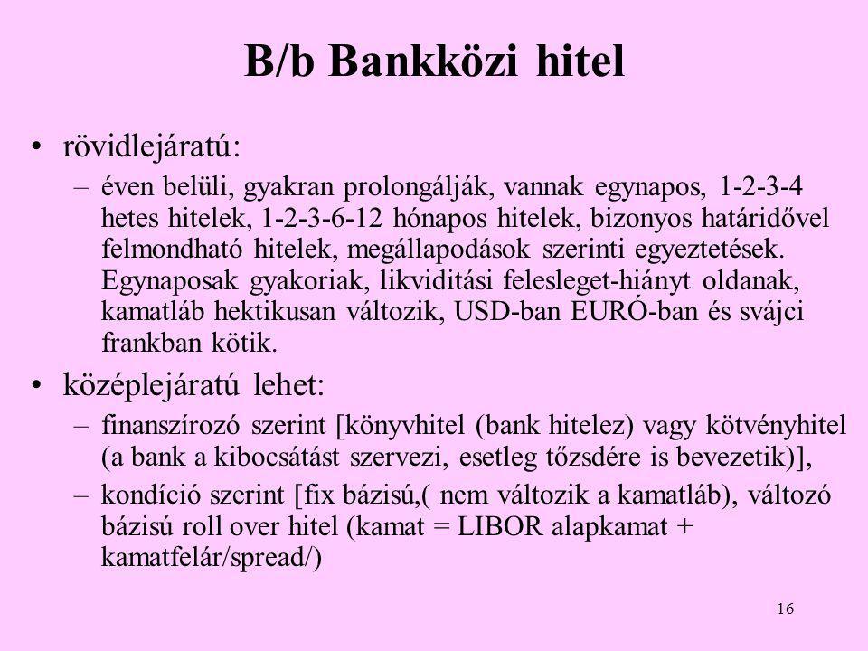 B/b Bankközi hitel rövidlejáratú: középlejáratú lehet: