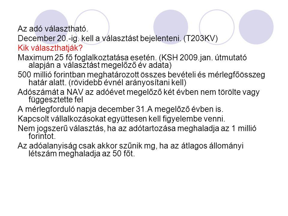 Az adó választható. December 20.-ig. kell a választást bejelenteni. (T203KV) Kik választhatják