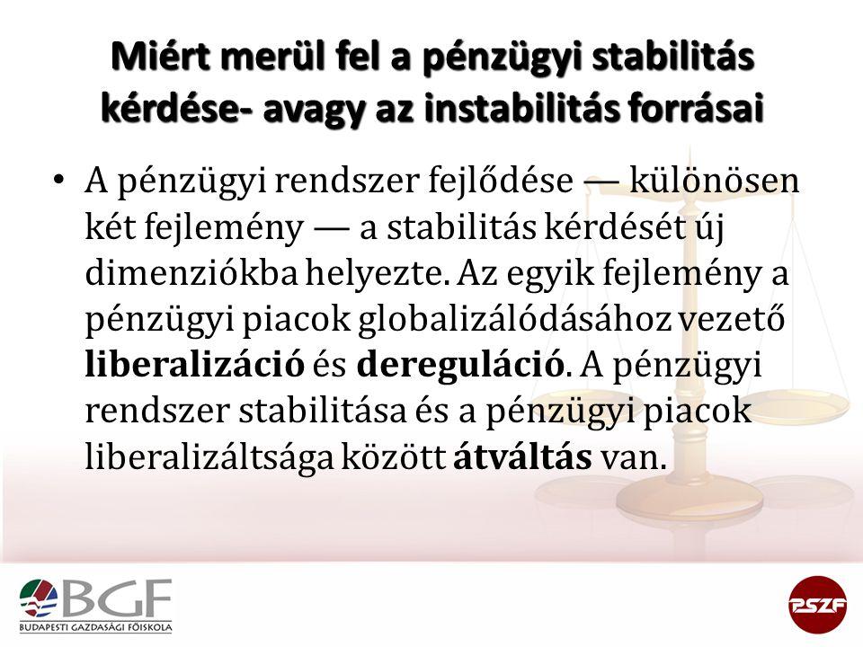Miért merül fel a pénzügyi stabilitás kérdése- avagy az instabilitás forrásai