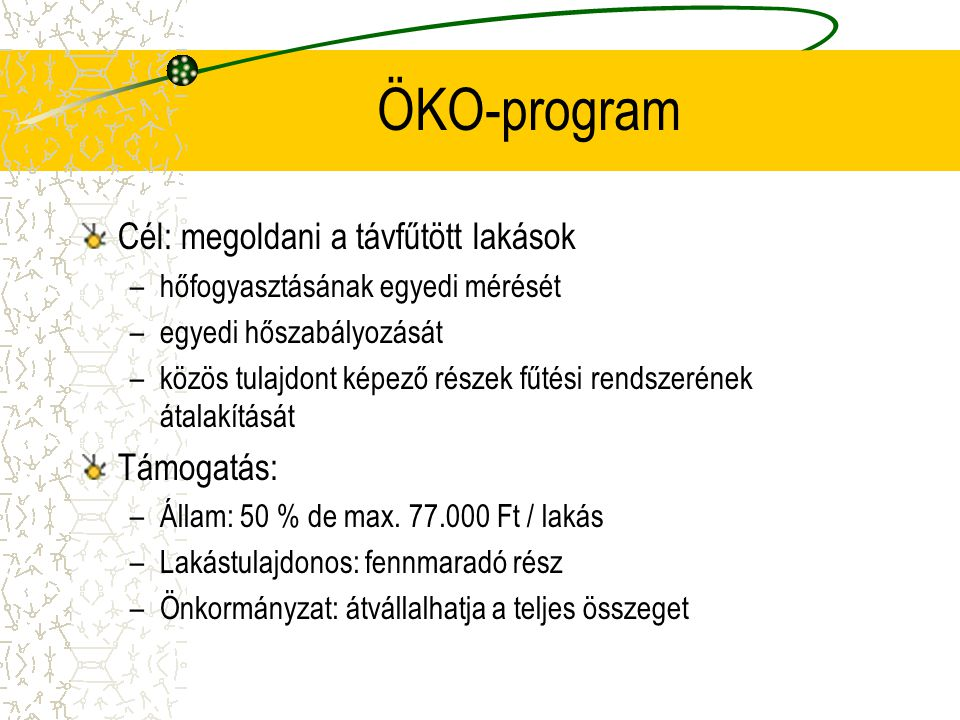 ÖKO-program Cél: megoldani a távfűtött lakások Támogatás: