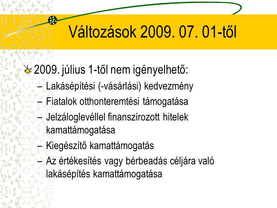 Változások 2009. 07. 01-től 2009. július 1-től nem igényelhető:
