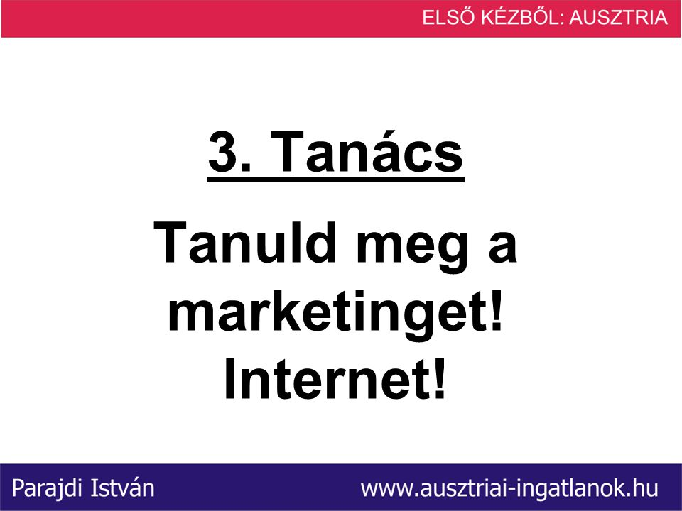 3. Tanács Tanuld meg a marketinget! Internet!