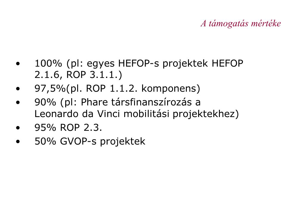 A támogatás mértéke 100% (pl: egyes HEFOP-s projektek HEFOP 2.1.6, ROP 3.1.1.) 97,5%(pl. ROP 1.1.2. komponens)