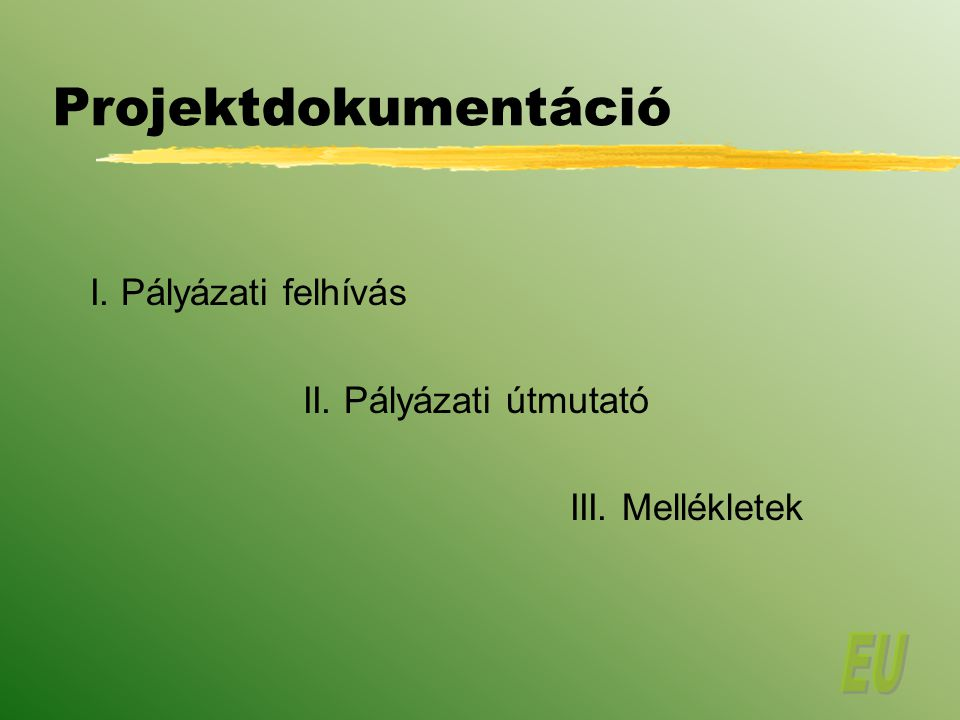 Projektdokumentáció I. Pályázati felhívás II. Pályázati útmutató