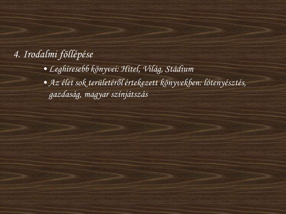 4. Irodalmi föllépése Leghíresebb könyvei: Hitel, Világ, Stádium