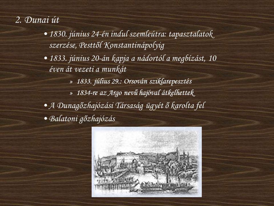 2. Dunai út 1830. június 24-én indul szemleútra: tapasztalatok szerzése, Pesttől Konstantinápolyig.