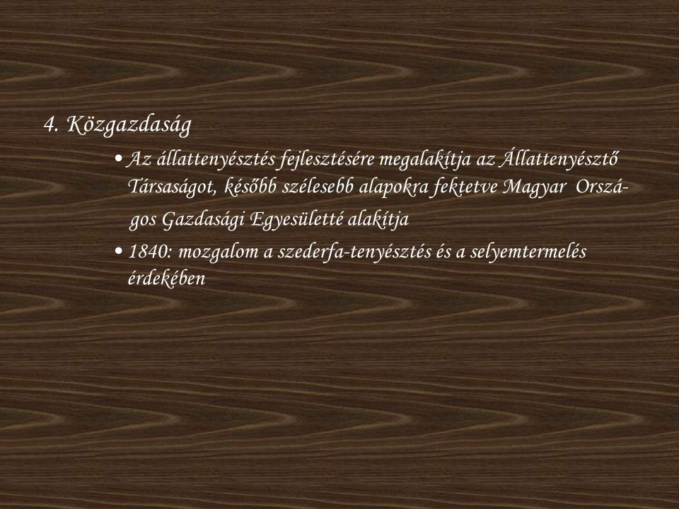 4. Közgazdaság Az állattenyésztés fejlesztésére megalakítja az Állattenyésztő Társaságot, később szélesebb alapokra fektetve Magyar Orszá-