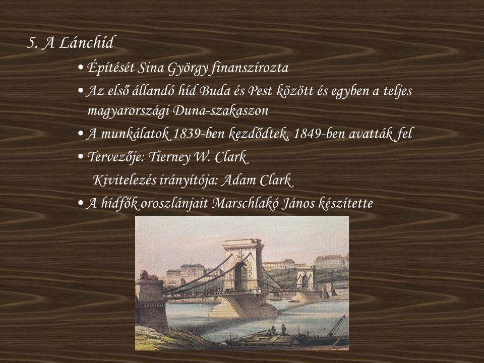 5. A Lánchíd Építését Sina György finanszírozta