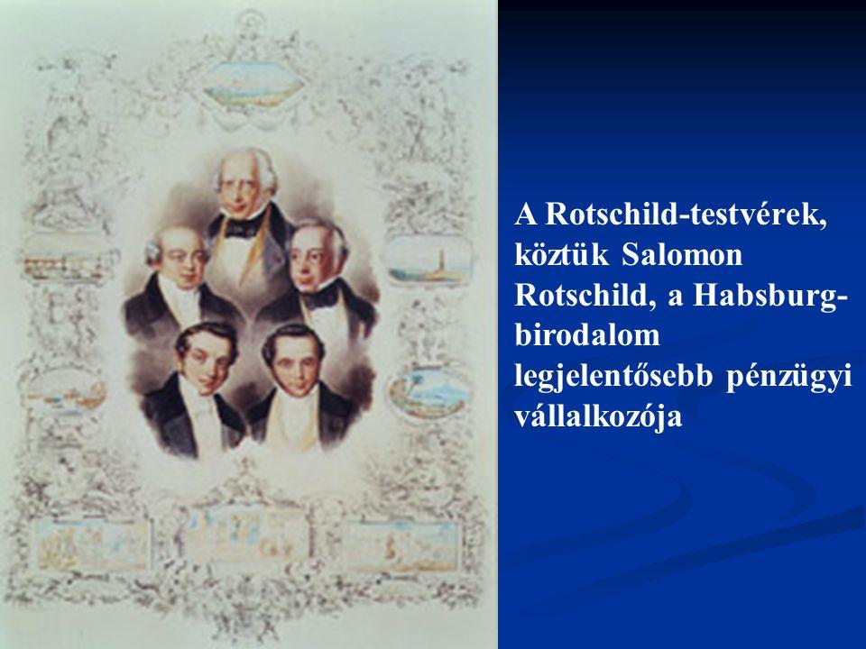 A Rotschild-testvérek, köztük Salomon Rotschild, a Habsburg-birodalom legjelentősebb pénzügyi vállalkozója