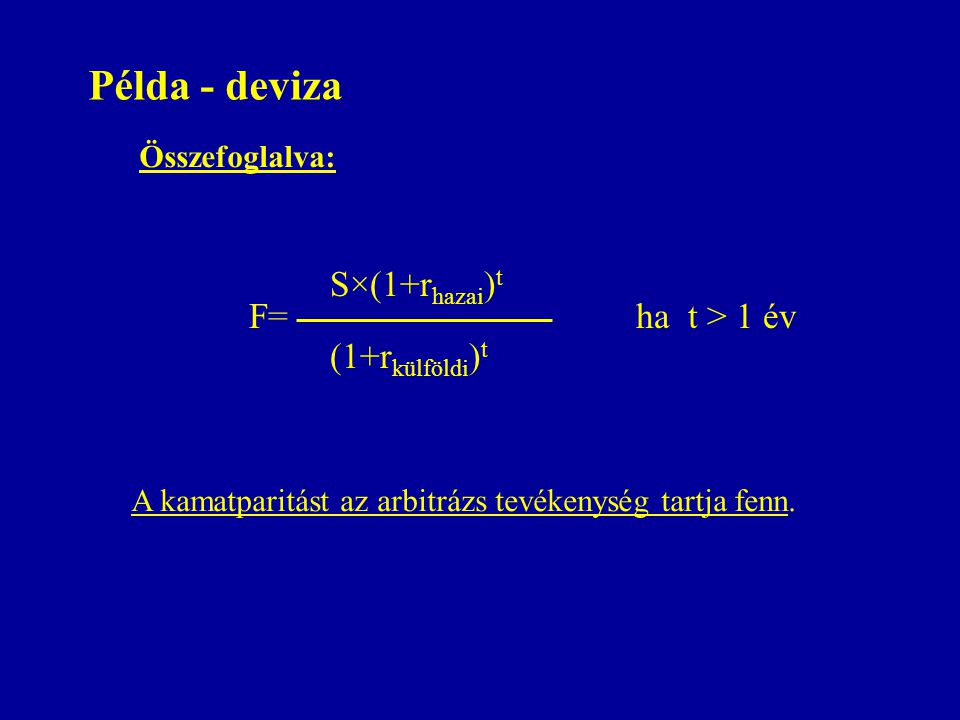 Példa - deviza S×(1+rhazai)t F= ha t > 1 év (1+rkülföldi)t