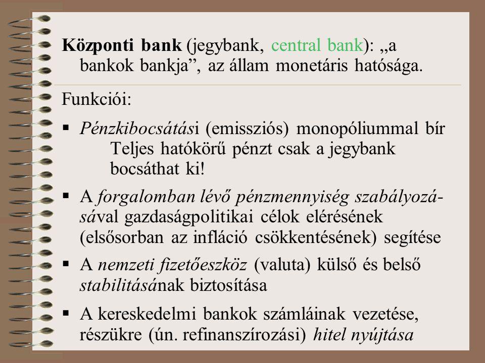 """Központi bank (jegybank, central bank): """"a bankok bankja , az állam monetáris hatósága."""