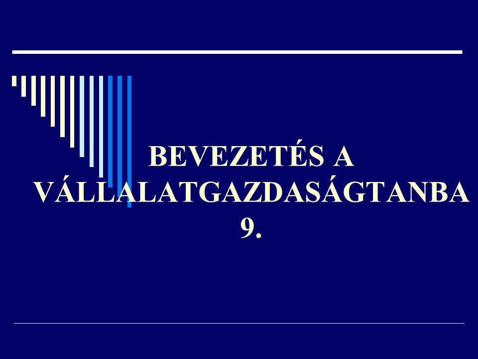 BEVEZETÉS A VÁLLALATGAZDASÁGTANBA 9.