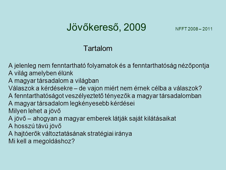 Jövőkereső, 2009 NFFT 2008 – 2011 Tartalom A jelenleg nem fenntartható folyamatok és a fenntarthatóság nézőpontja A világ amelyben élünk A magyar társadalom a világban Válaszok a kérdésekre – de vajon miért nem érnek célba a válaszok.