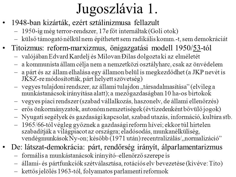Jugoszlávia 1. 1948-ban kizárták, ezért sztálinizmusa fellazult