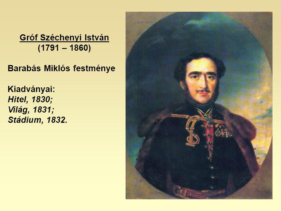Gróf Széchenyi István (1791 – 1860) Barabás Miklós festménye. Kiadványai: Hitel, 1830; Világ, 1831;