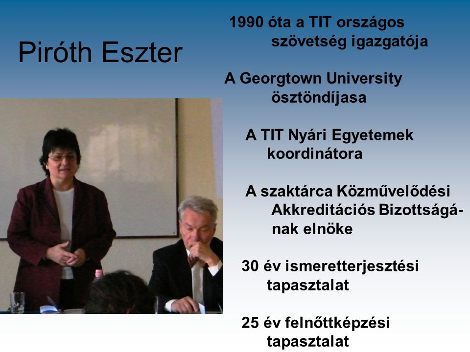 Piróth Eszter 1990 óta a TIT országos szövetség igazgatója