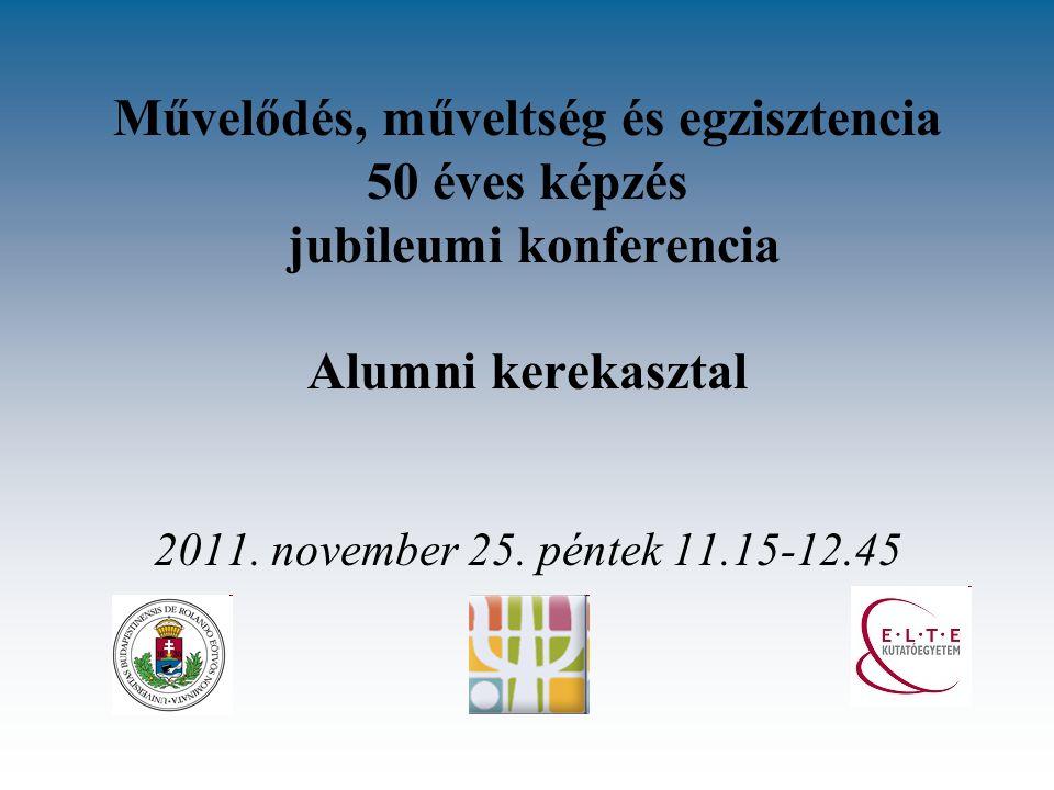 Művelődés, műveltség és egzisztencia 50 éves képzés jubileumi konferencia Alumni kerekasztal 2011.