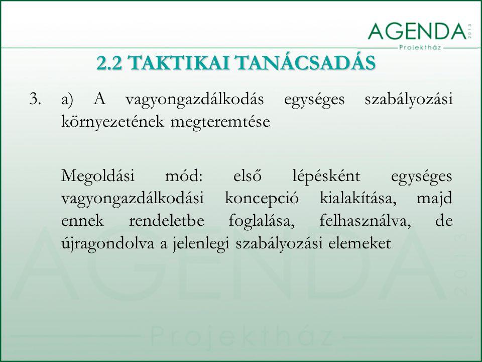 2.2 TAKTIKAI TANÁCSADÁS a) A vagyongazdálkodás egységes szabályozási környezetének megteremtése.