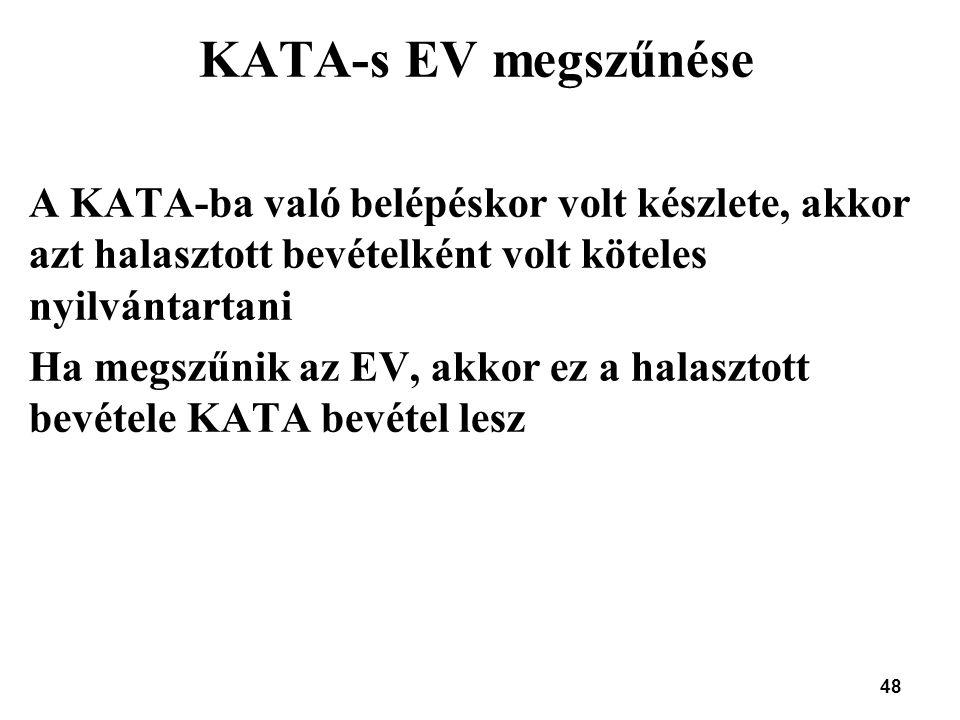 KATA-s EV megszűnése A KATA-ba való belépéskor volt készlete, akkor azt halasztott bevételként volt köteles nyilvántartani.