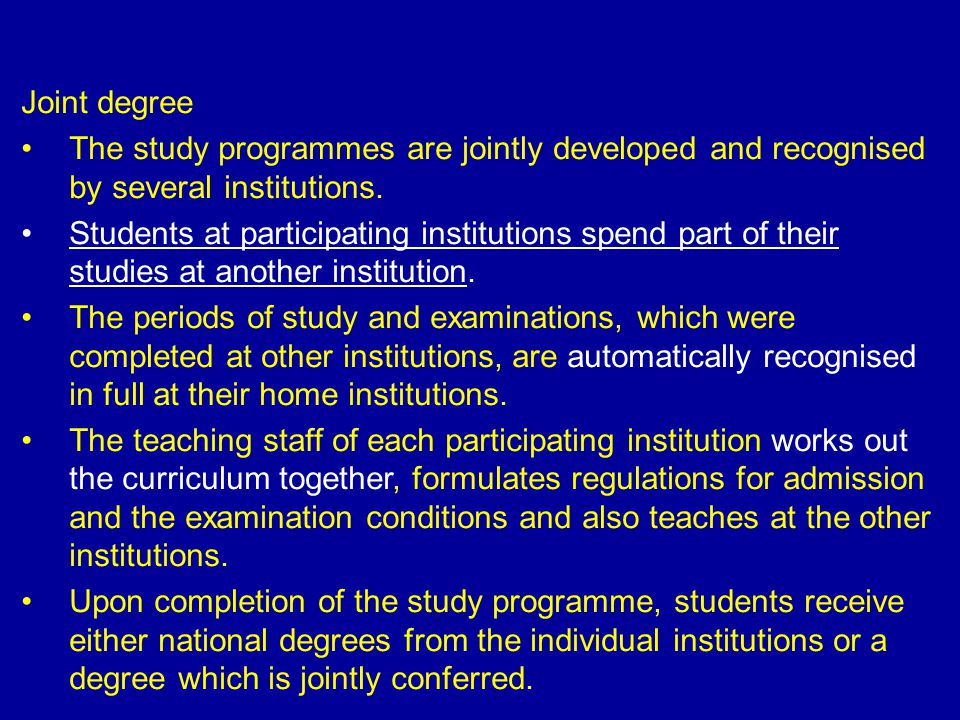 Joint degree The study programmes are jointly developed and recognised by several institutions.