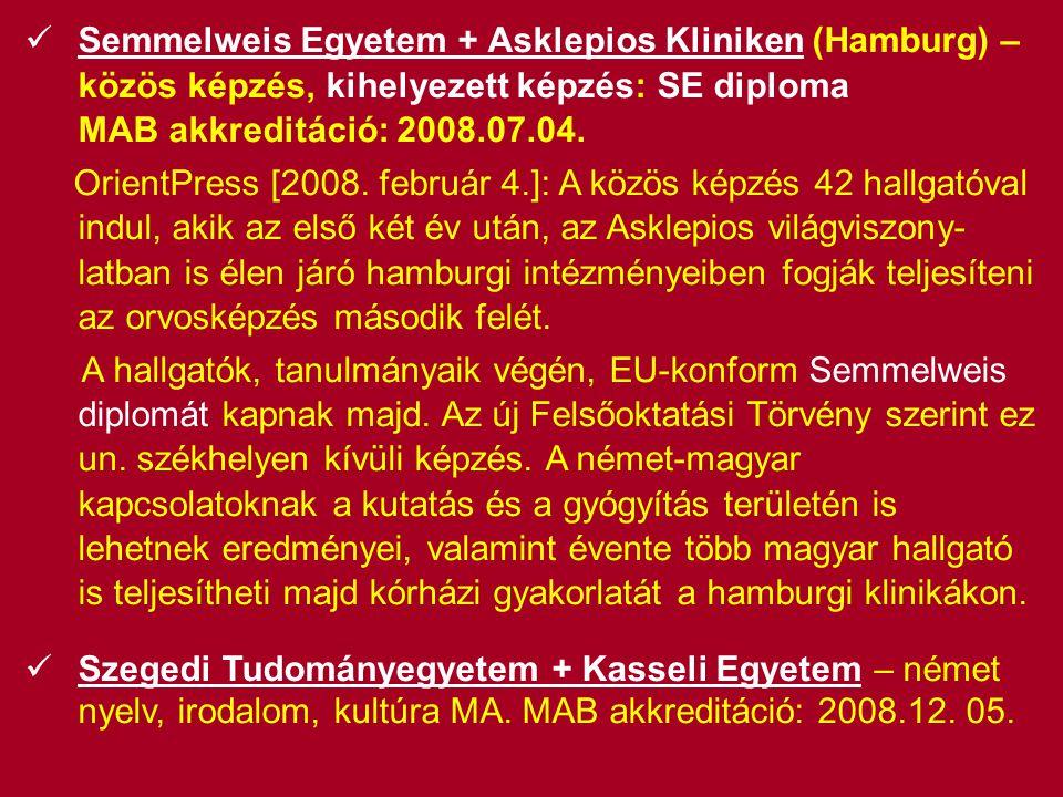Semmelweis Egyetem + Asklepios Kliniken (Hamburg) – közös képzés, kihelyezett képzés: SE diploma MAB akkreditáció: 2008.07.04.
