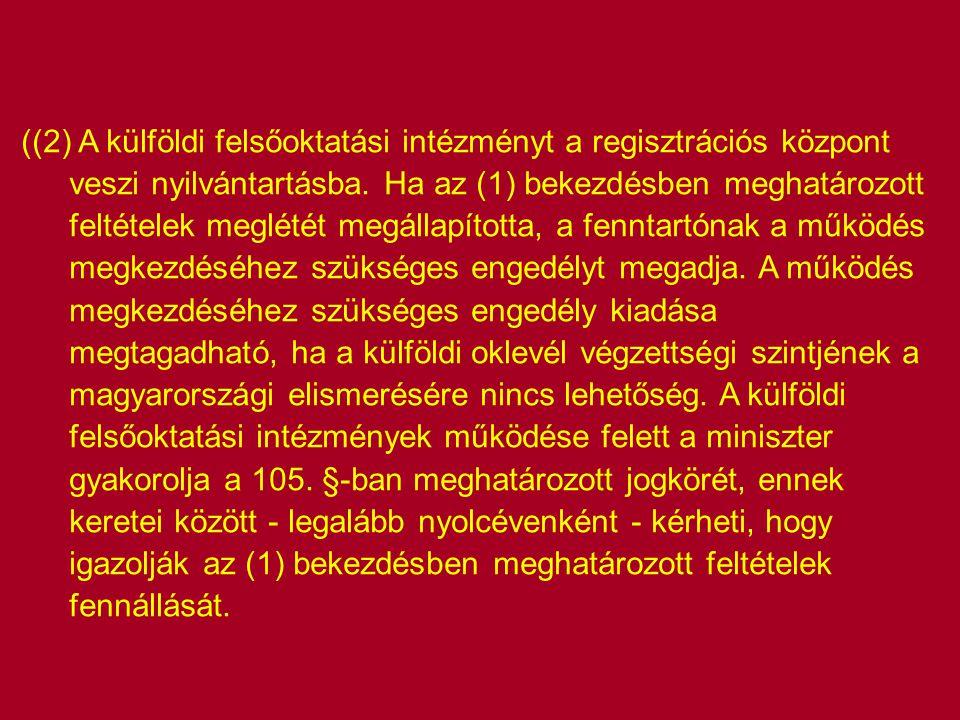 ((2) A külföldi felsőoktatási intézményt a regisztrációs központ veszi nyilvántartásba.