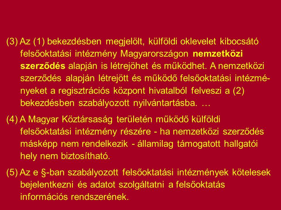 (3) Az (1) bekezdésben megjelölt, külföldi oklevelet kibocsátó felsőoktatási intézmény Magyarországon nemzetközi szerződés alapján is létrejöhet és működhet. A nemzetközi szerződés alapján létrejött és működő felsőoktatási intézmé-nyeket a regisztrációs központ hivatalból felveszi a (2) bekezdésben szabályozott nyilvántartásba. …