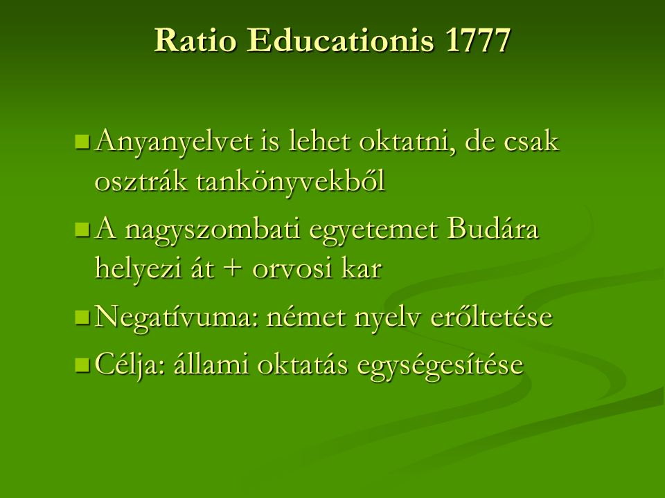 Ratio Educationis 1777 Anyanyelvet is lehet oktatni, de csak osztrák tankönyvekből. A nagyszombati egyetemet Budára helyezi át + orvosi kar.